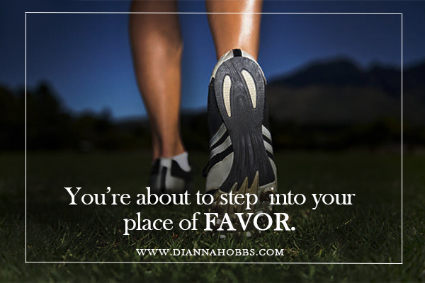 Get ready to walk into your place of favor