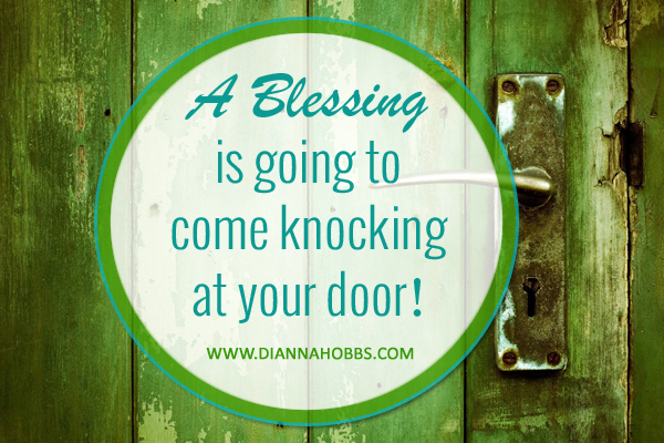 A Blessing Is About To Come Knocking