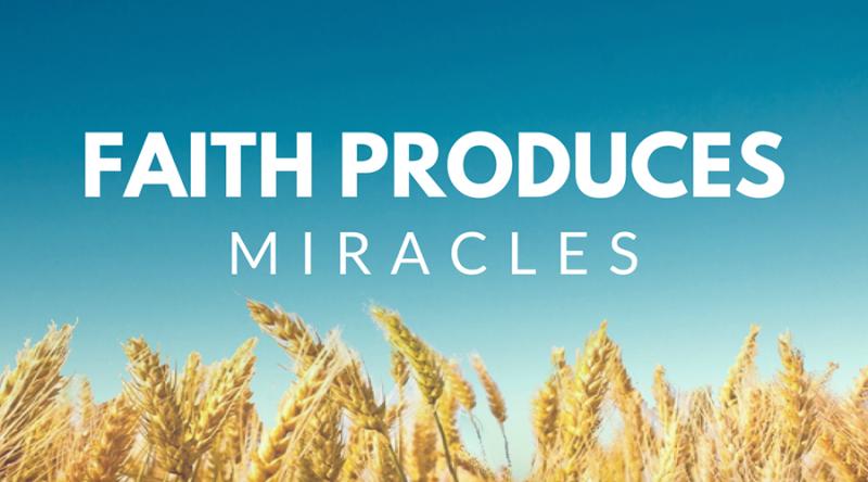 FAITH-PRODUCES-MIRACLES